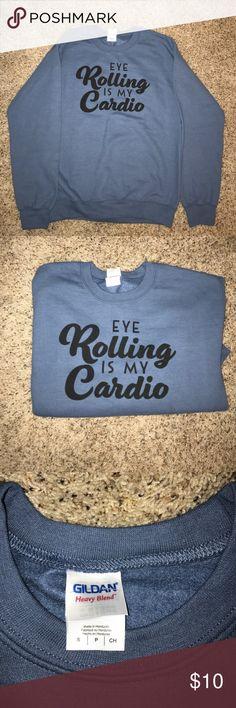 'eye rolling is my cardio' sweatshirt blue size small sweatshirt- never worn brand new Gildan Sweaters Crew & Scoop Necks