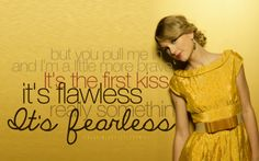 Fearless, by Taylor Swift I love this song, it's so good, and Fearless.