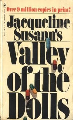 Valley of the Dolls  - Ha Ha Ha Ha! Read this in 7th grade and librarian thought it would rot my mind. Maybe she was right...