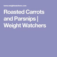 Roasted Carrots and Parsnips | Weight Watchers