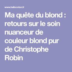 Ma quête du blond : retours sur le soin nuanceur de couleur blond pur de Christophe Robin