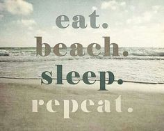 Eat, beach, sleep, repeat