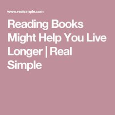 Reading Books Might Help You Live Longer | Real Simple