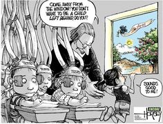 DON'T LET THE ARTS DIE. I was a late bloomer, the arts kept me from giving up on school and education.  Sorry teachers, I believe this cartoon is too too true.  Learning about LIFE,HUMANITY AND ART is a part of the classroom that has all but disappeared. Want to lower drop out rates give children back ART.  Art touches the soul like no other subject and facilitates the child's ability to care about something outside of self. ART adds joy back to learning for the child who needs it most.