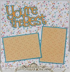 """""""You're the Best"""" Basic Premade Scrapbook Page 12x12 Layout for album made by www.autumnscraftycorner.com."""