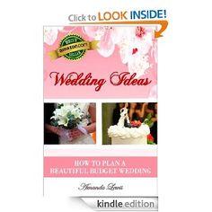 Amazon.com: Wedding Ideas . . . How to Plan a Beautiful Budget Wedding eBook: Amanda Lewis: Books