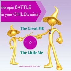 the epic battle in your child's mind: the battle of the little me and the great me