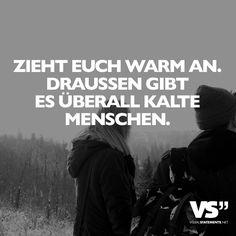 Zieht euch warm an. Draussen gibt es überall kalte Menschen. - VISUAL STATEMENTS®