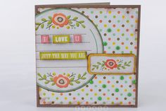 I love you just the way you are card made with We R Memory Keepers Simply Spring collection