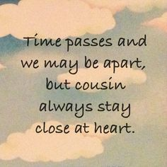 Discover and share I Love My Cousin Quotes. Explore our collection of motivational and famous quotes by authors you know and love. Cousin Love Quotes, Bff Quotes, Daughter Quotes, Quotes For Him, Family Quotes, Motivational Quotes, Inspirational Quotes, Cousins Quotes, Nephew Quotes
