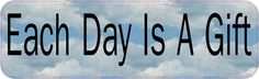 "10"" x 3"" Each Day Is A Gift Vinyl Bumper Sticker Car Decal Window Stickers Decals"