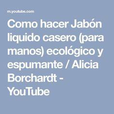 Como hacer Jabón liquido casero (para manos) ecológico y espumante / Alicia Borchardt - YouTube