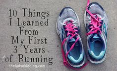 10 Things I Learned During My First 3 Years of Running - great advice !!!