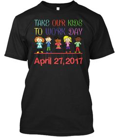 RT AWESOME t-shirt there i picked one https://teespring.com/Take-your-child-work-day2017