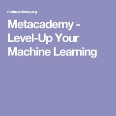 Metacademy - Level-Up Your Machine Learning