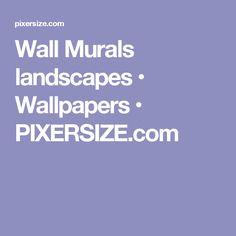 Wall Murals landscapes • Wallpapers • PIXERSIZE.com
