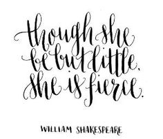 Shakespeare quote tattoo though she be but little she is fierce ...