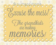 """Or in my case, this would be """"My Nephew is Making Memories""""  LOL......8x10 Printable Excuse the Mess  Grandkids Poster by FourHappyFaces, $8.00"""