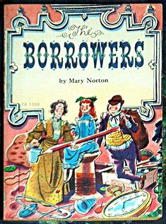 The Borrowers, Mary Norton. Loved this book.  only read the first one of the series though...maybe i should fix that.