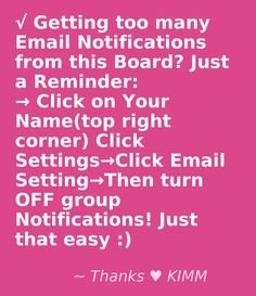 --->Just in case anyone else is having this problem too...Because of a Pinterest Glitch my Email Group Pins keeps getting turned on and flooding my inbox...Make sure once you have clicked on email setting to scroll down to Group Pins and uncheck --->When a new pin is added. Thanks Kimm
