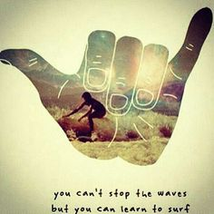 """Pinspiration: """"You can't stop the waves but you can learn to surf"""" #quotes #wisdom"""