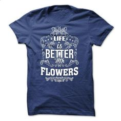 Life is better with FLOWERS  - #black tee #sweatshirt outfit. CHECK PRICE => https://www.sunfrog.com/LifeStyle/Life-is-better-with-FLOWERS-.html?68278