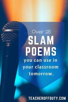 25 slam poems appropriate for middle school and high school that you can use in lessons TOMORROW.