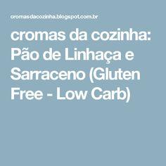 cromas da cozinha: Pão de Linhaça e Sarraceno (Gluten Free - Low Carb)