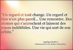 A look and everything changes. Atoms that cling and leave indelible traces. A life that comes out of its orbit. Magic Quotes, Happy Quotes, Love Quotes, Pretty Words, Beautiful Words, French Quotes About Life, Say Say Say, French Expressions, Favorite Words