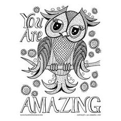 "This adorable little owl serves as a reminder that indeed ""You Are Amazing."" Download this free inspirational coloring page, color and give to yourself or to someone needing a gentle reminder of just how special they are. Free Coloring Page (015-FW-D006) PLEASE FOLLOW ME If you like my drawings, please follow me socially: FACEBOOK 