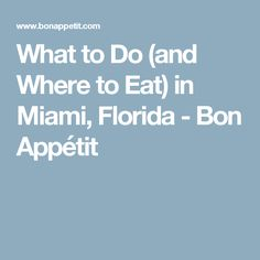 What to Do (and Where to Eat) in Miami, Florida - Bon Appétit
