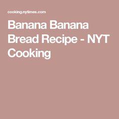 Banana Banana Bread Recipe - NYT Cooking
