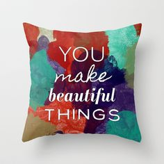 You Make Beautiful Things- 2 Throw Pillow by Rebecca Allen - $20.00