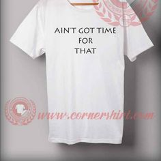 Ain't Got Time For That T shirt //Price: $14.50//     #hoodie