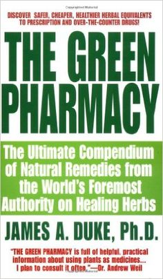 The Green Pharmacy: The Ultimate Compendium Of Natural Remedies From The World's Foremost Authority On Healing Herbs: James A. Duke, Peggy Kessler Duke: 9780312966485: Amazon.com: Books