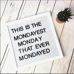 This is the Mondayest Monday that ever Mondayed. #MondayQuotes #MondayMood #LetterboardQuotes