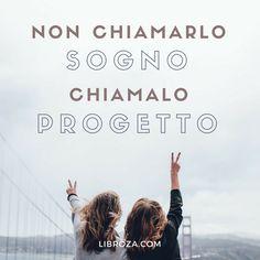 """Non chiamarlo """"sogno"""", chiamalo """"progetto"""" - Libroza.com"""