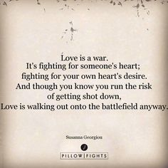 Love is a war.It's fighting for someone's heart