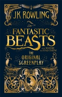 Fantastic Beasts and Where to Find Them : The Original Screenplay, Hardback