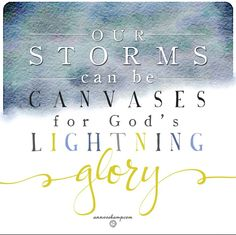 Our storms can be canvases for God's lightning glory.