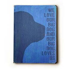 Custom Wood Signs - Our Big Dogs : Posters and Framed Art Prints Available