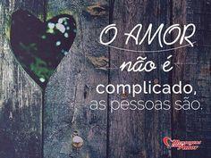 O amor não é complicado, as pessoas são!