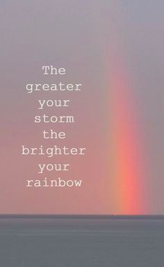 Need some motivation? Check out this quote - The Greater Your Storm The Brighter Your Rainbow life quotes quotes positive quotes quote rainbow life quote inspiring affirmations daily affirmations Motivacional Quotes, Great Quotes, Quotes To Live By, Quotes Images, Quotes Inspirational, Hang In There Quotes, Qoutes, Stay Strong Quotes, Quotes On Hope