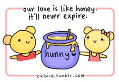 """chibird: """"our love is like honey. it'll never expire."""""""