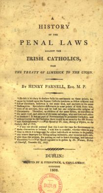 The penal laws in Ireland: made it illegal for Irish Catholics to own land, lease land, vote, hold office, live in a large town, seek an education, and enter a profession or serve in the military...among a host of other discriminations.