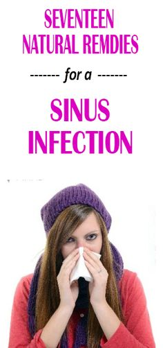 17 DIY Home Remedies for Sinus Infection:: There are two types of sinusitis. They are acute sinusitis (lasts for about 4 weeks) and chronic sinusitis (lasts for more than 12 months and continues for years)