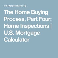The Home Buying Process, Part Four: Home Inspections | U.S. Mortgage  Calculator