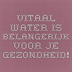 Vitaal water is belangerijk voor je gezondheid!
