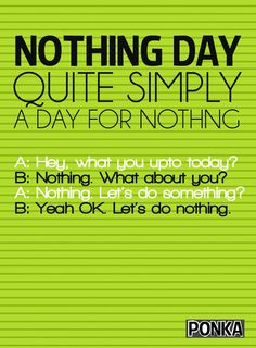 It's 'Nothing Day' today. Quite simply a day for doing nothing. Get started on doing nothing woooohooo! #WackyDays