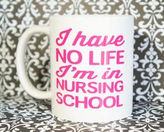 I HAVE NO LIFE I'M IN NURSING SCHOOL Coffee Mug 11 oz. Coffee Cup. Can be used as a Travel Mug. Also Ask about custom coffee mugs, I will be happy to work with you to create a design that works for yo